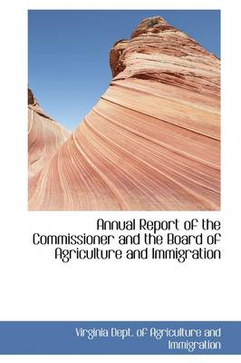 Annual Report of the Commissioner and the Board of Agriculture and Immigration by Dept of Agrictulture & Immigration, Dept of Agriculture and Immigration