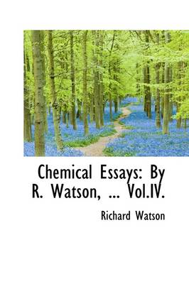 Chemical Essays By R. Watson, ... Vol.IV. by Richard, Philosopher Watson
