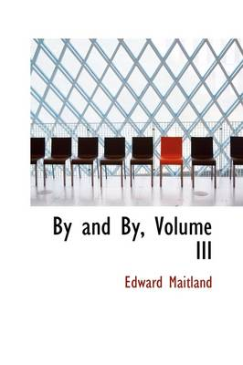 By and By, Volume III by Edward Maitland