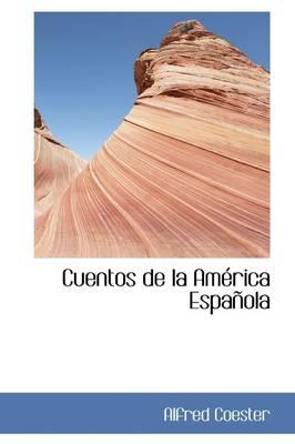 Cuentos de La Am Rica Espa Ola by Alfred Coester