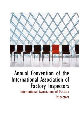 Annual Convention of the International Association of Factory Inspectors by Int Association of Factory Inspectors