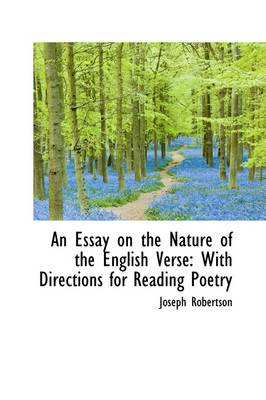 An Essay on the Nature of the English Verse With Directions for Reading Poetry by Joseph Robertson
