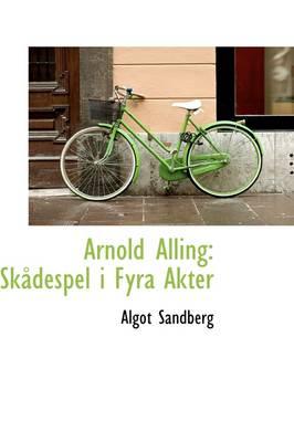 Arnold Alling Sk Despel I Fyra Akter by Algot Sandberg