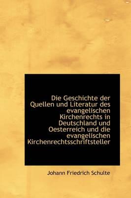 Die Geschichte Der Quellen Und Literatur Des Evangelischen Kirchenrechts in Deutschland Und Oesterre by Johann Friedrich Schulte