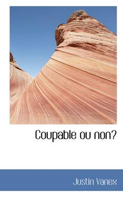 Coupable Ou Non? by Justin Vanex