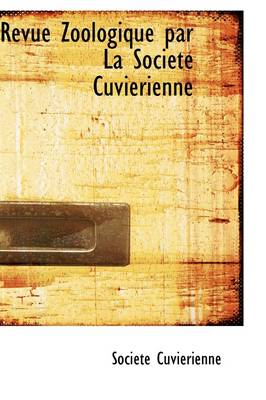 Revue Zoologique Par La Soci T Cuvierienne by Socit Cuvierienne, Soci T Cuvierienne
