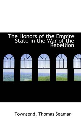The Honors of the Empire State in the War of the Rebellion by Townsend Thomas Seaman
