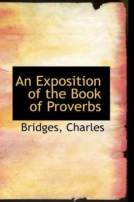 An Exposition of the Book of Proverbs by Bridges Charles