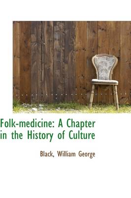 Folk-Medicine A Chapter in the History of Culture by Black William George