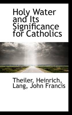 Holy Water and Its Significance for Catholics by Theiler Heinrich
