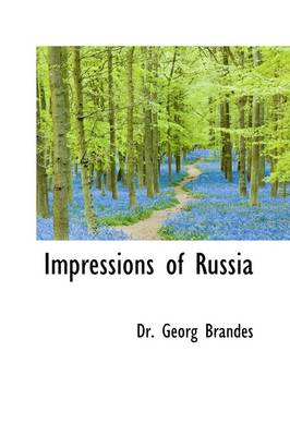 Impressions of Russia by Dr Georg Brandes, Georg, Dr Brandes
