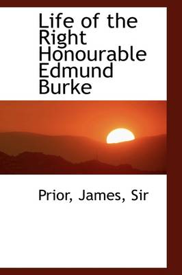 Life of the Right Honourable Edmund Burke by James, Sir Prior