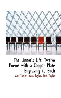 The Linnet's Life Twelve Poems with a Copper Plate Engraving to Each by Senior Lecturer Ann (University of York) Taylor