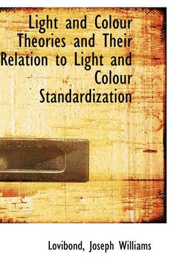 Light and Colour Theories and Their Relation to Light and Colour Standardization by Lovibond Joseph Williams