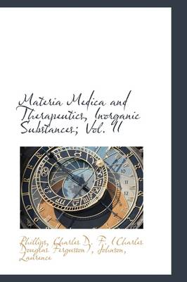 Materia Medica and Therapeutics, Inorganic Substances; Vol. II by D F (Charles Douglas Ferguss Charles D F (Charles Douglas Ferguss, Charles D F (Charles Douglas Ferguss