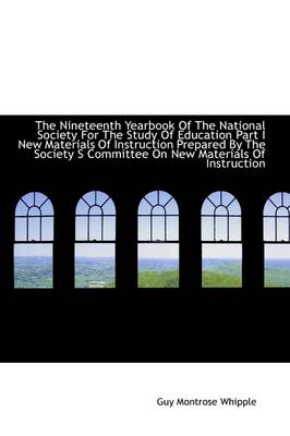 The Nineteenth Yearbook of the National Society for the Study of Education Part I New Materials of I by Guy Montrose Whipple