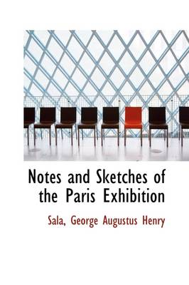 Notes and Sketches of the Paris Exhibition by Sala George Augustus Henry
