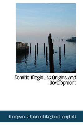 Semitic Magic Its Origins and Development by Thomp R Campbell (Reginald Campbell)