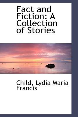 Fact and Fiction A Collection of Stories by Child Lydia Maria Francis
