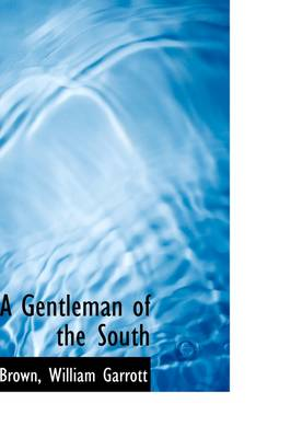 A Gentleman of the South by Brown William Garrott