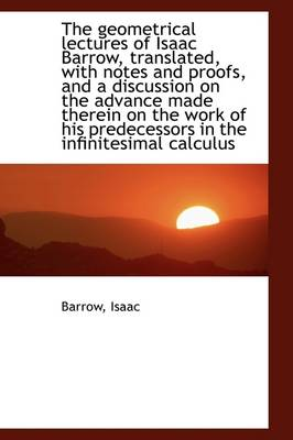 The Geometrical Lectures of Isaac Barrow by Barrow Isaac