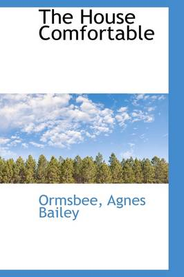 The House Comfortable by Ormsbee Agnes Bailey