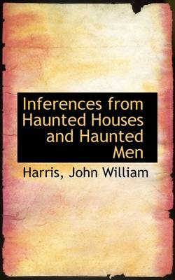 Inferences from Haunted Houses and Haunted Men by Harris John William