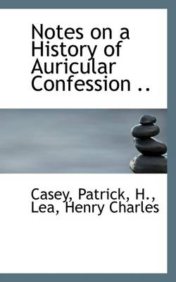 Notes on a History of Auricular Confession .. by Casey Patrick H