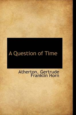A Question of Time by Atherton Gertrude Franklin Horn