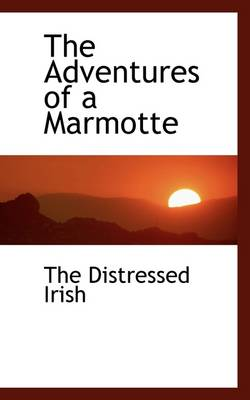 The Adventures of a Marmotte by The Distressed Irish