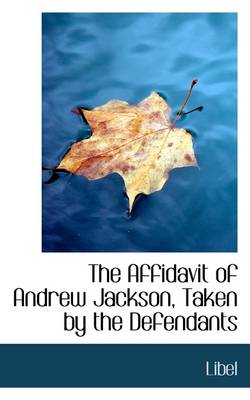 The Affidavit of Andrew Jackson, Taken by the Defendants by Libel