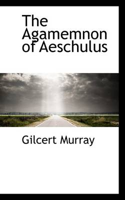 The Agamemnon of Aeschulus by Gilcert Murray