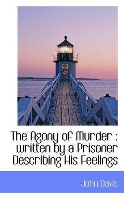 The Agony of Murder Written by a Prisoner Describing His Feelings by John (University of Connecticut) Davis