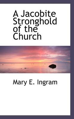 A Jacobite Stronghold of the Church by Mary E Ingram