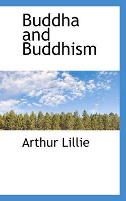 Buddha and Buddhism by Arthur Lillie