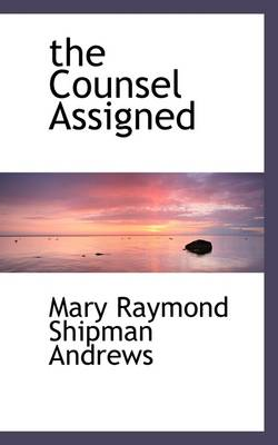 The Counsel Assigned by Mary Raymond Shipman Andrews