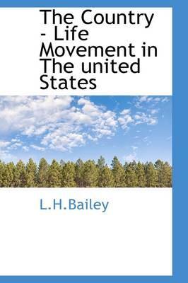 The Country - Life Movement in the United States by L H Bailey