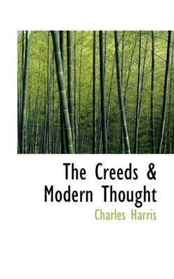 The Creeds and Modern Thought by Charles (University of Wales College of Cardiff) Harris