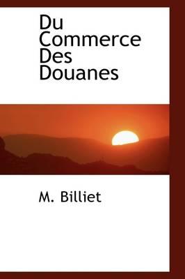 Du Commerce Des Douanes by M Billiet