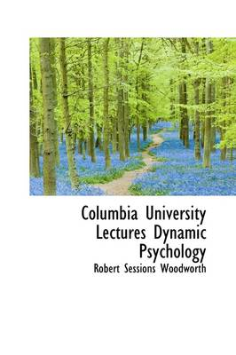 Columbia University Lectures Dynamic Psychology by Robert Sessions Woodworth
