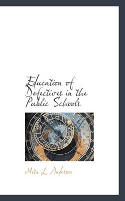 Education of Defectives in the Public Schools by Meta L Anderson