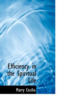 Efficiency in the Spiritual Life by Marry Cecilia