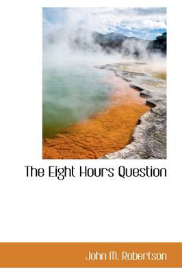 The Eight Hours Question by John M (Professional Renewal Center, Lawerence, Kansas, USA) Robertson