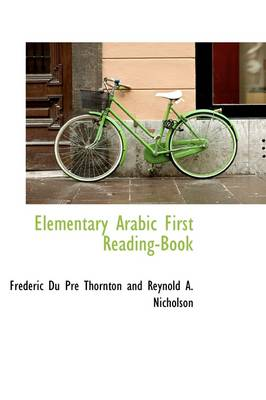 Elementary Arabic First Reading-Book by Pre Thornton and Reynold a Du Pre Thornton and Reynold a Nichols