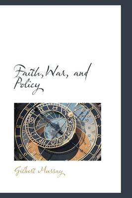 Faith, War, and Policy by Gilbert Murray