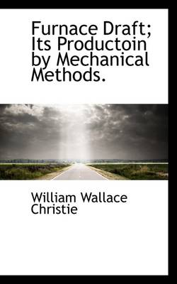 Furnace Draft; Its Productoin by Mechanical Methods. by William Wallace Christie