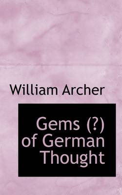 Gems (?) of German Thought by William Archer