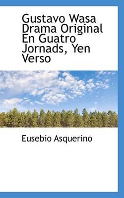 Gustavo Wasa Drama Original En Guatro Jornads, Yen Verso by Eusebio Asquerino