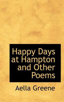 Happy Days at Hampton and Other Poems by Aella Greene