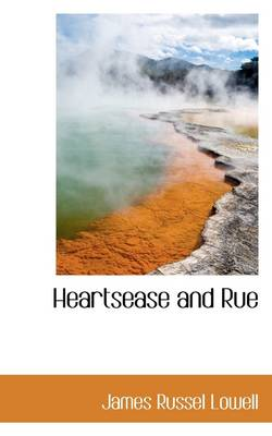 Heartsease and Rue by James Russel Lowell